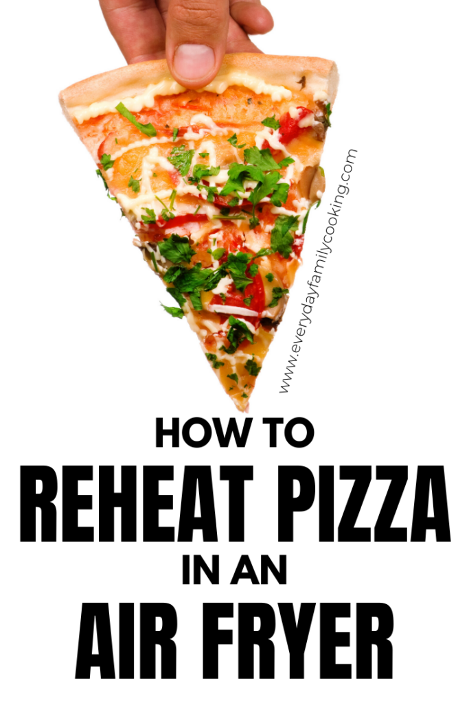 Title and Shown: How to Reheat Pizza in an Air Fryer (with pizza slice in hand)