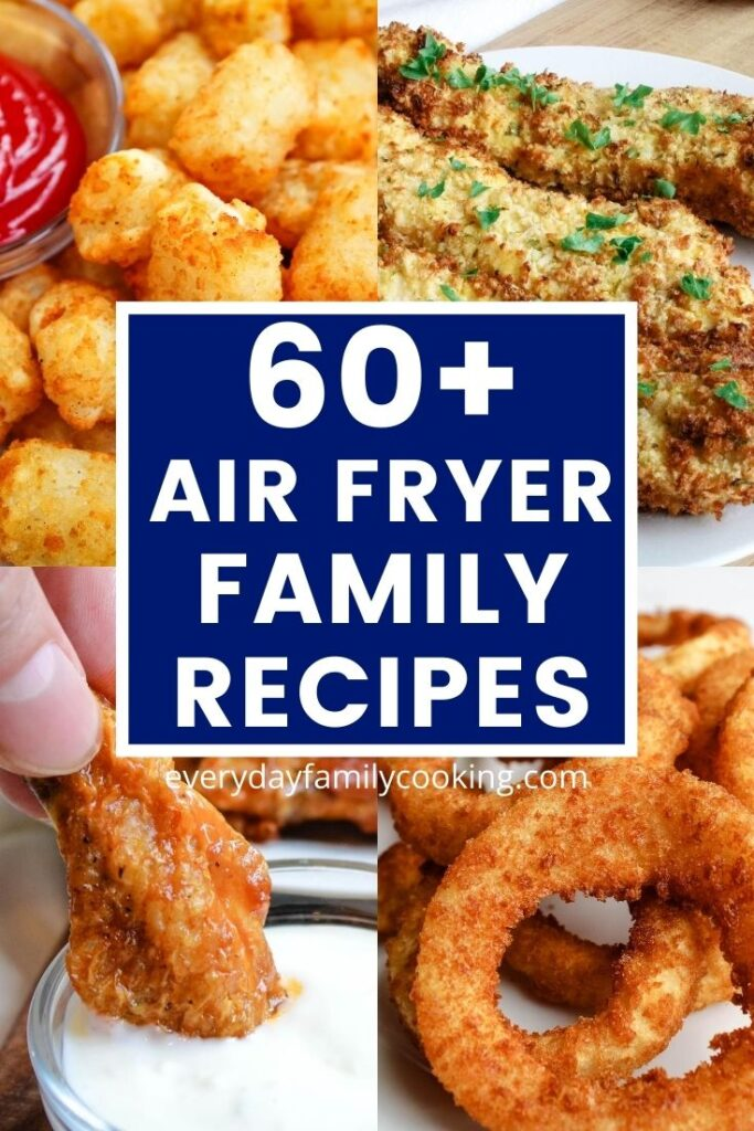 Title and Shown: 60+ Air Fryer Family Recipes (collage of recipes included in this post)