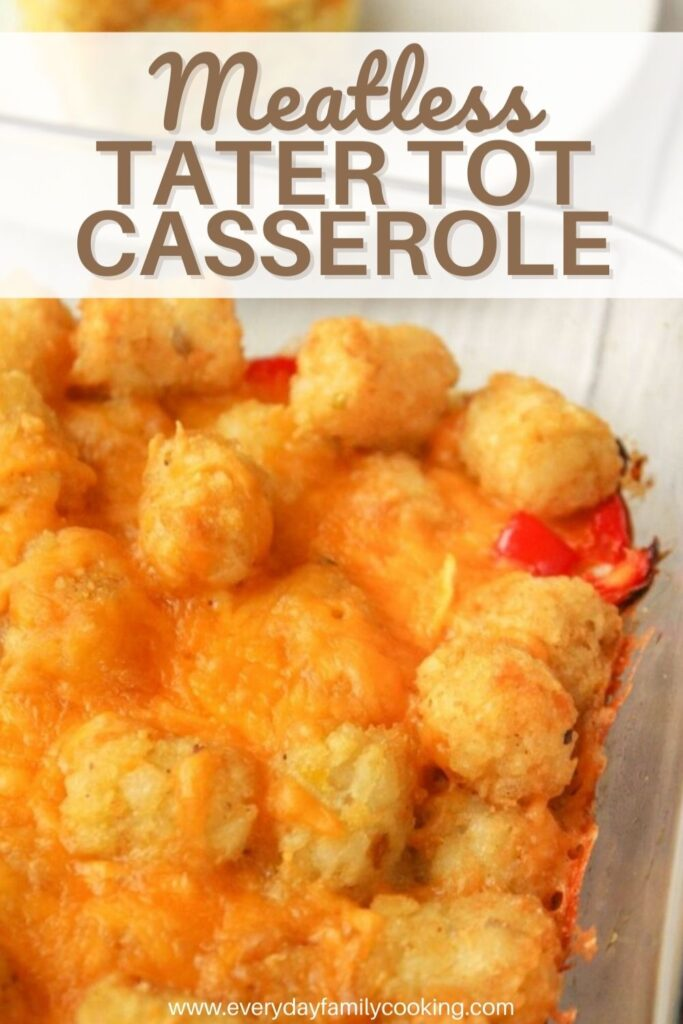 Title and Shown: Meatless Tater Tot Casserole (in a 13x9 pan)